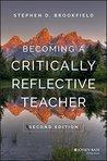 Becoming a Critically Reflective Teacher by Stephen D. Brookfield