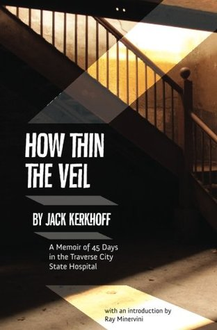 How Thin the Veil: A Memoir of 45 Days in the Traverse City State Hospital