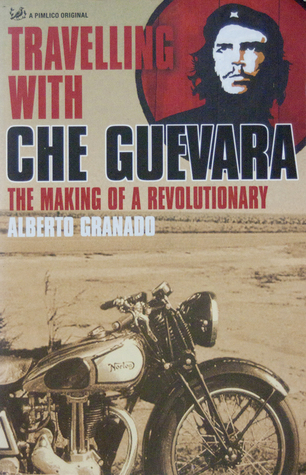 Traveling with che guevara the making of a revolutionary by traveling with che guevara the making of a revolutionary by alberto granado fandeluxe Document