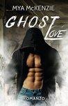 Ghost Love by Mya McKenzie