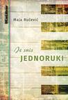Je suis Jednoruki by Maja Ručević