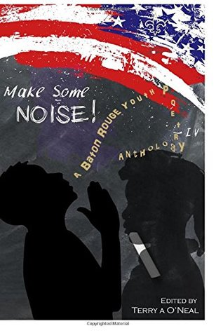 Make Some Noise 4!: A Baton Rouge Youth Poetry Anthology