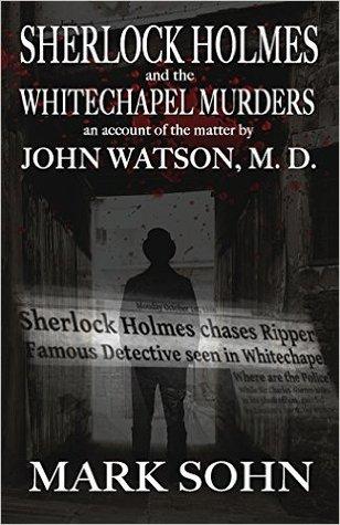 Sherlock Holmes and the Whitechapel Murders: An Account of the Matter by John Watson M.D.