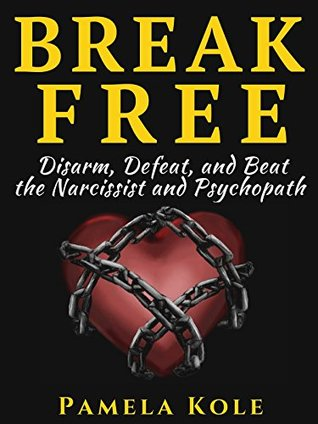 Narcissists: Break Free From The Narcissist and Psychopath: Escape Toxic Relationships and Emotional Manipulation