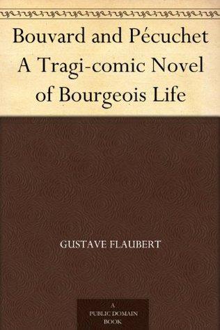 Bouvard and Pécuchet: A Tragi-comic Novel of Bourgeois Life (Chapters 1-8)