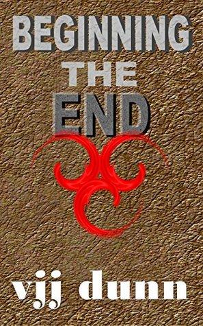 Beginning the End by V.J.J. Dunn