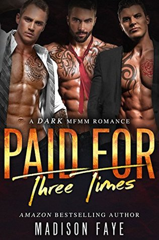 Paid For Three Times A Dark MFMM Romance by Madison Faye