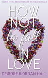 How Not to Fall in Love by Deirdre Riordan Hall