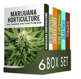Gardening and Horticulture 6 in 1 Box Set : Marijuana Horticulture, Container Gardening, Chicken Coops, Herb Gardening, Solar Power, Foraging