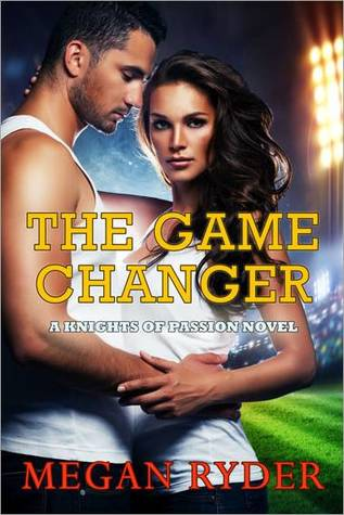 The Game Changer (Knights of Passion, #3)