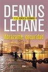 Abrazame, oscuridad by Dennis Lehane