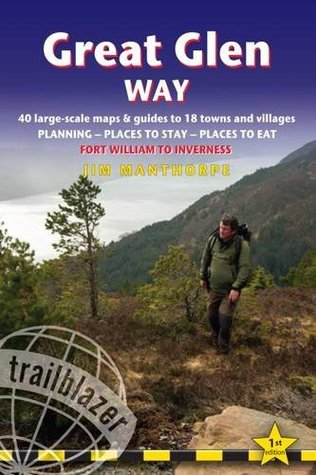 Great Glen Way: 40 Large-Scale Maps & Guides to 18 Towns and Villages - Planning, Places to Stay, Places to Eat - Fort William to Inverness