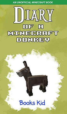 Diary of a Minecraft Donkey (An Unofficial Minecraft Book) (Minecraft Diary Books and Wimpy Zombie Tales For Kids Book 41)