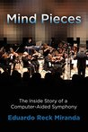 Mind Pieces: The Inside Story of a Computer-Aided Symphony