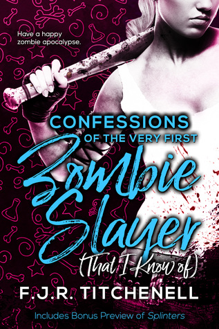 Confessions of the Very First Zombie Slayer by Fiona J.R. Titchenell
