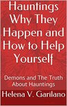 Hauntings Why They Happen and How to Help Yourself by Helena V. Garilano