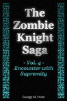The Zombie Knight Saga - Volume Four: Encounter with Supremity