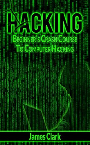 HACKING: BEGINNER'S CRASH COURSE TO COMPUTER HACKING (How To Hack, Penetration Testing, Basic Security Book 1)