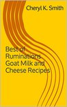Best of Ruminations Goat Milk and Cheese Recipes: 2nd Edition