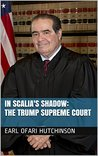 In Scalia's Shadow: The Trump Supreme Court