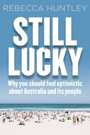 Still Lucky: Why You Should feel Optimistic about Australia and its People