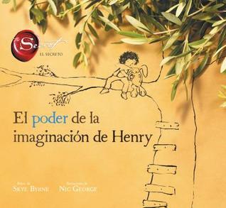 El Poder De La Imaginación De Henry (El Secreto)