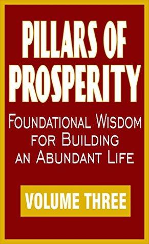 Pillars of Prosperity (Volume Three): Foundational Wisdom for Building an Abundant Life