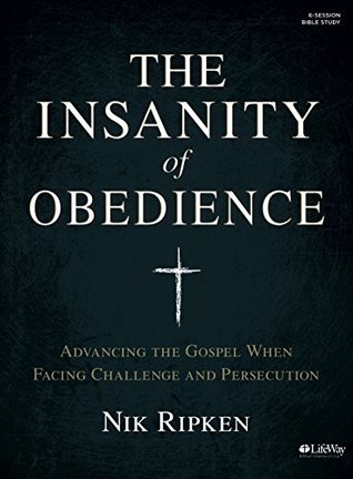 The Insanity of Obedience - Bible Study Book: Advancing the Gospel When Facing Challenge and Persecution