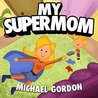 Books for Kids: My Supermom: (Children's book about a Cute Boy and his Superhero Mom, Picture Books, Preschool Books, Ages 3-5, Baby Books, Kids Book, Bedtime Story