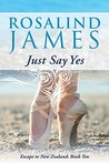 Just Say Yes by Rosalind James