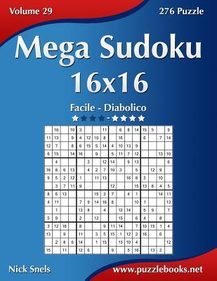 Mega Sudoku 16x16 - Da Facile a Diabolico - Volume 29 - 276 Puzzle