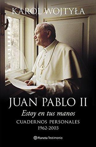 Estoy en tus manos: Cuadernos personales, 1962-2003