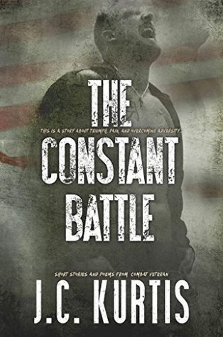 The Constant Battle: Short Stories and Poems from a Combat Veteran