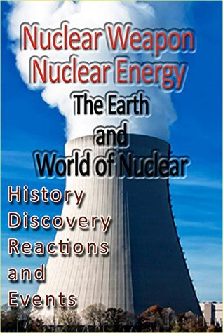 Nuclear weapon, Nuclear energy, The Earth and World of Nuclear