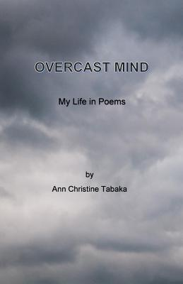 Ebook Overcast Mind: My Life in Poems by Ann Christine Tabaka TXT!