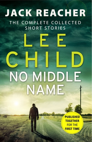 No Middle Name: The Complete Collected Jack Reacher Short Stories(Jack Reacher)