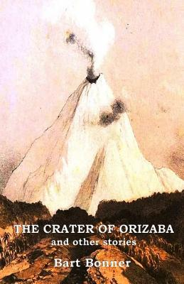 The Crater of Orizaba and Other Stories by Bart Bonner