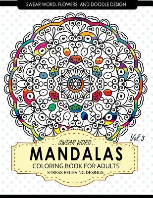 Swear Word Mandalas Coloring Book for Adults [Flowers and Doodle] Vol.3: Adult Coloring Books Stress Relieving
