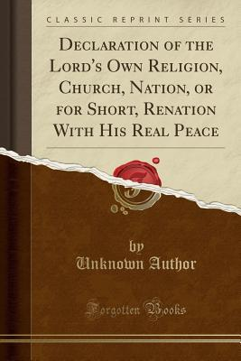 Declaration of the Lord's Own Religion, Church, Nation, or for Short, Renation with His Real Peace