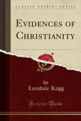 Evidences of Christianity (Classic Reprint)