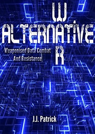 Alternative War: Weaponised Data Combat and Resistance