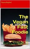 The Vegan Fast Foodie by Vanessa Rayford