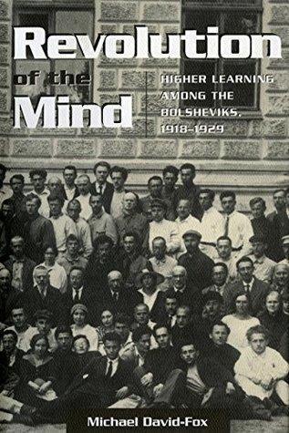Revolution of the Mind: Higher Learning among the Bolsheviks, 1918–1929