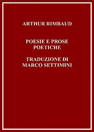 Arthur Rimbaud - Poemi e prose poetiche