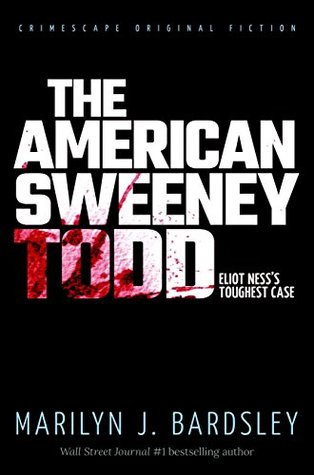 The American Sweeney Todd: Eliot Ness's Toughest Case (Crimescape Book 20)
