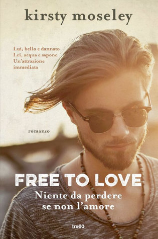 Free to love: Niente da perdere se non l'amore (Fighting to Be Free, #1)