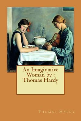 An Imaginative Woman by: Thomas Hardy