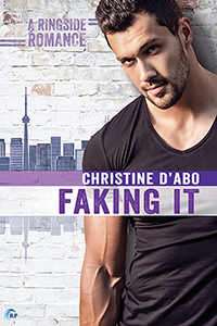 Release Day Review: Faking It ( A Ringside Romance, #2) by Christine d'Abo