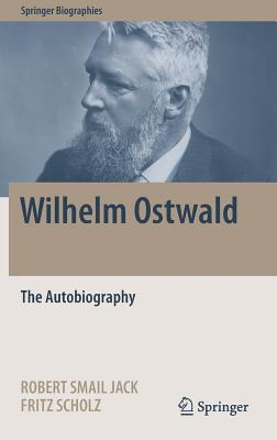 Wilhelm Ostwald: The Autobiography