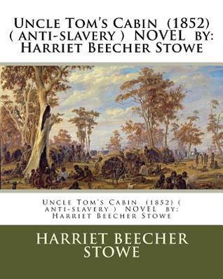 Uncle Tom's Cabin (1852) ( Anti-Slavery ) Novel by: Harriet Beecher Stowe